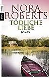 Tödliche Liebe von Nora Roberts