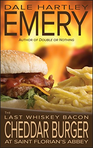 The Last Whiskey Bacon Cheddar Burger at Saint Florian's Abbey (English Edition)