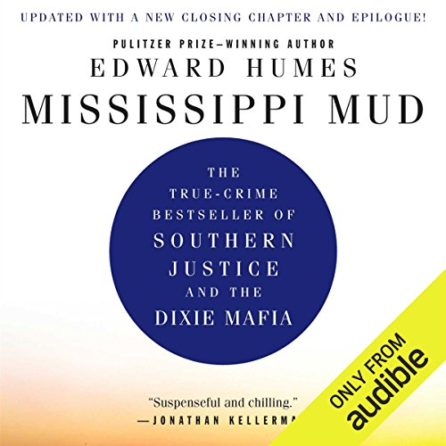 Mississippi Mud     Southern Justice and the Dixie Mafia              By:                                                                                                                                 Edward Humes                               Narrated by:                                                                                                                                 Alex Paul                      Length: 17 hrs and 27 mins     65 ratings     Overall 4.3