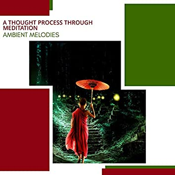 A Thought Process Through Meditation - Ambient Melodies
