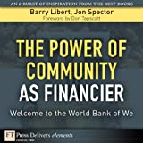 Power of Community as Financier: Welcome to the World Bank of We, The (FT Press Delivers Elements) (English Edition)