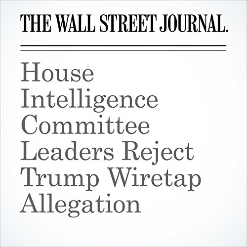House Intelligence Committee Leaders Reject Trump Wiretap Allegation copertina