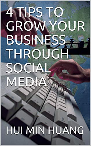 4 TIPS TO GROW YOUR BUSINESS THROUGH SOCIAL MEDIA (English Edition)