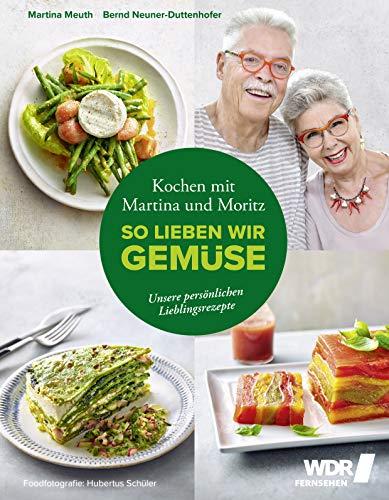Kochen mit Martina und Moritz - So lieben wir Gemüse:...