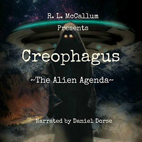 Creophagus     The Alien Agenda              By:                                                                                                                                 R. L. McCallum                               Narrated by:                                                                                                                                 Daniel Dorse                      Length: 6 hrs and 9 mins     1 rating     Overall 3.0