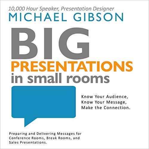 Big Presentations in Small Rooms: Preparing and Delivering Messages for Conference Rooms, Break Rooms, and Sales Presentations.