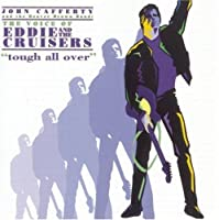 Voice of Eddie & The Cruisers: Tough All Over by John Cafferty & the Beaver Brown Band