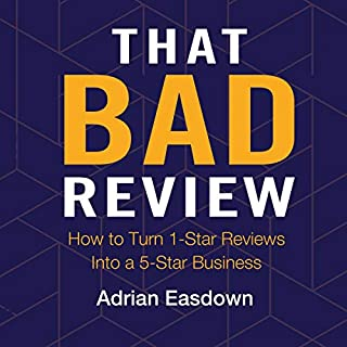That Bad Review     How to Turn 1-Star Reviews into a 5-Star Business              By:                                                                                                                                 Adrian Easdown                               Narrated by:                                                                                                                                 Adrian Easdown                      Length: 4 hrs and 22 mins     Not rated yet     Overall 0.0