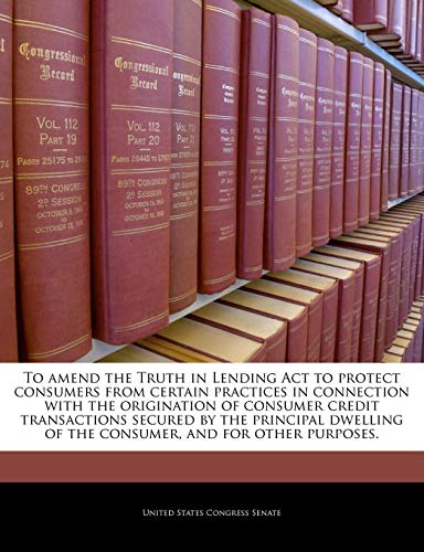 To amend the Truth in Lending Act to protect consumers from certain practices in connection with the origination of consumer credit transactions ... of the consumer, and for other purposes.