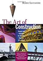 The Art of Construction: Projects and Principles for Beginning Engineers and Architects (Ziggurat Book)
