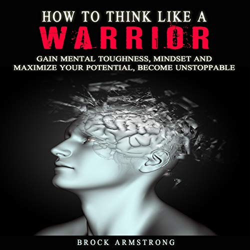 How to Think Like a Warrior     Gain Mental Toughness, Mindset and Maximize Your Potential, Become Unstoppable              By:                                                                                                                                 Brock Armstrong                               Narrated by:                                                                                                                                 Tony Acland                      Length: 1 hr and 15 mins     Not rated yet     Overall 0.0