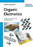 Organic Electronics: Materials, Manufacturing and Applications - Hagen Klauk