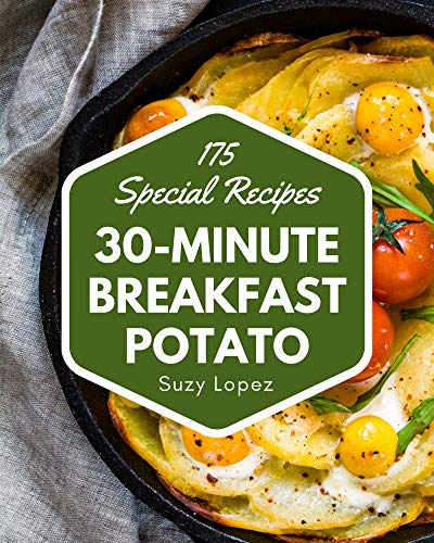 175 Special 30-Minute Breakfast Potato Recipes: The Best 30-Minute Breakfast Potato Cookbook that Delights Your Taste Buds (English Edition)