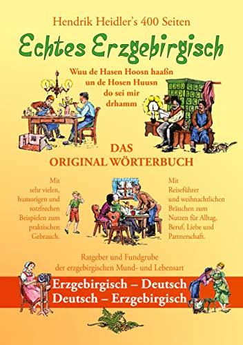 Echtes Erzgebirgisch, Wuu de Hasen Hoosn haasn: Das Original Wörterbuch der erzgebirgischen Mundart und Lebensart, Erzgebirgisch - Deutsch, Deutsch - Erzgebirgisch (German Edition)
