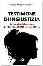Scaricare Libri Testimone di ingiustizia. La mia vita da fantasma per aver denunciato la 'ndrangheta PDF