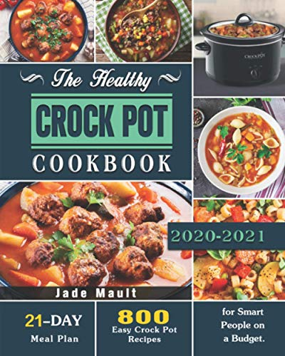 The Healthy Crock Pot Cookbook: 800 Easy Crock Pot Recipes with 21-Day Meal Plan for Smart People on a Budget.