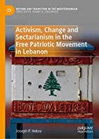 Activism, Change and Sectarianism in the Free Patriotic Movement in Lebanon (Reform and Transition in the Mediterranean)