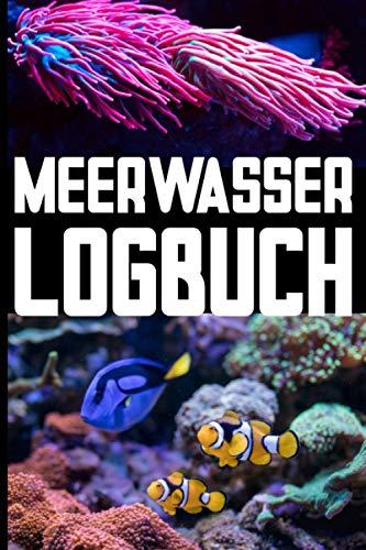Meerwasser Logbuch: Aquarium Tagebuch zum eintragen der wichtigsten Werte. Das Logbuch für Korallen bzw. Riffaquarien.