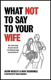 Jason Hazeley & Nico Tatarowicz - What Not To Say To Your Wife