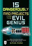 15 Dangerously Mad Projects for the Evil Genius (English Edition)