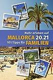 Mehr erleben auf Mallorca 20.21: 101 Tipps für Familien