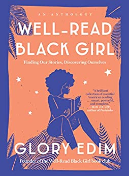 Well-Read Black Girl: Finding Our Stories, Discovering Ourselves by [Glory Edim]