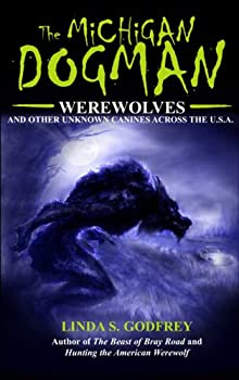 The Michigan Dogman  Werewolves and Other Unknown Canines Across the U.S.A  Unexplained Presents