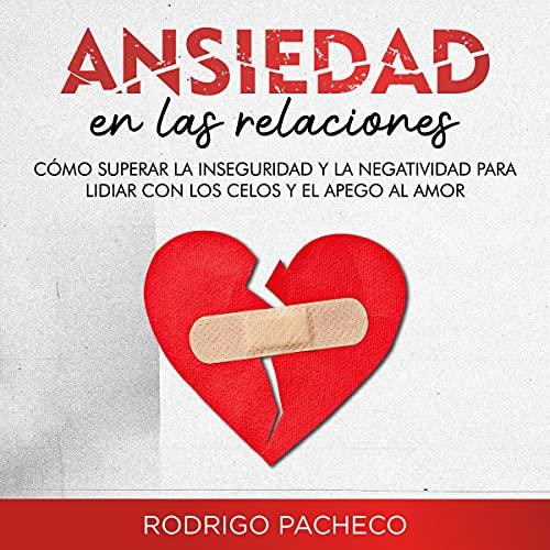Download Ansiedad en las relaciones [Anxiety in Relationships]: Cómo superar la inseguridad y la negatividad audio book