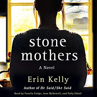 Stone Mothers                   By:                                                                                                                                 Erin Kelly                               Narrated by:                                                                                                                                 Fenella Fudge,                                                                                        Jane McDowell,                                                                                        Polly Edsell                      Length: 12 hrs and 56 mins     25 ratings     Overall 4.3