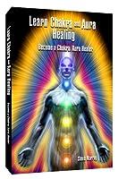 Learn Chakra and Aura Healing Become a Chakra/Aura Healer