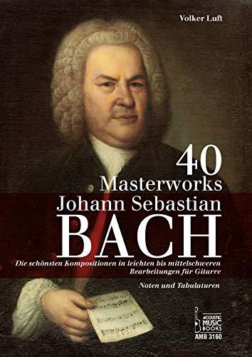 40 Masterworks.: Die schönsten Kompositionen in leichten bis mittelschweren Bearbeitungen für Gitarre. Noten und Tabulaturen