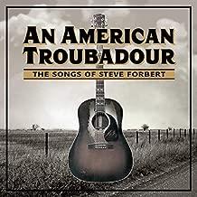 an american troubadour the songs of steve forbert