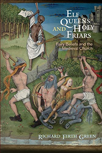 Elf Queens and Holy Friars: Fairy Beliefs and the Medieval Church (The Middle Ages Series)