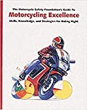 The Motorcycle Safety Foundation's Guide to Motorcycling Excellence: Skills, Knowledge, and Strategies for Riding Right
