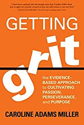 Getting Grit: The Evidence-Based Approach to Cultivating Passion, Perseverance, and Purpose by Caroline Adams Miller