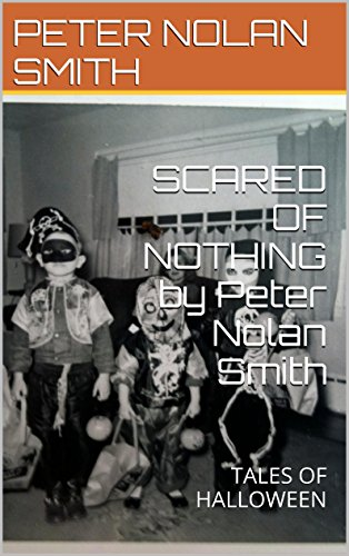 SCARED OF NOTHING by Peter Nolan Smith: TALES OF HALLOWEEN (English Edition)