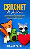Crochet for Beginners: 21 Easy Patterns to Create Cute and Soft Amigurumi Toys with Step-by-Step Instructions and Pictures