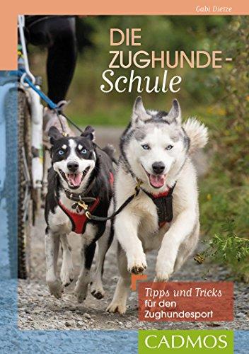Die Zughunde-Schule: Tipps und Tricks für den Zughundesport (Cadmos Hundewelt)
