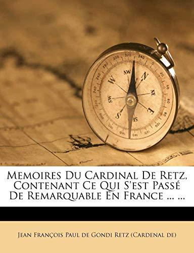 Memoires Du Cardinal de Retz, Contenant Ce Qui S'Est Passe de Remarquable En France ... ... (French Edition)