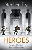 Heroes: The myths of the Ancient Greek heroes retold (Stephen Fry?s Greek Myths, Band 2) - Stephen Fry