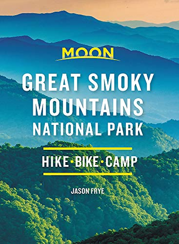 Moon Great Smoky Mountains National Park: Hike, Camp, Scenic Drives (Travel Guide)