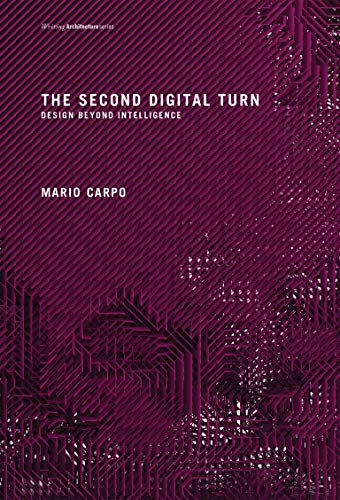 The Second Digital Turn: Design Beyond Intelligence (Writing Architecture)
