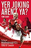 Yer Joking Aren't Ya?: The Story of Middlesbrough's Unforgettable 1996/97 Season (English Edition)