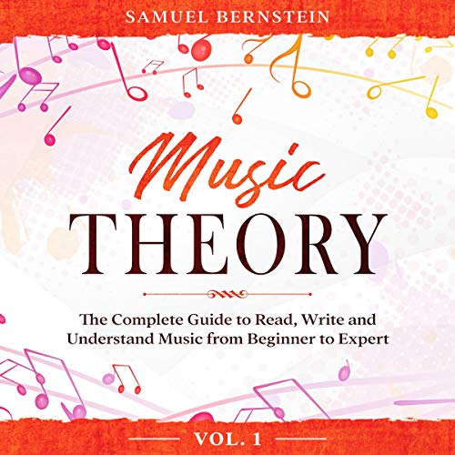 Music Theory: The Complete Guide to Read, Write and Understand Music from Beginner to Expert - Vol. 1 Titelbild