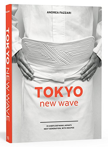 Tokyo New Wave: 31 Chefs Defining Japan's Next Generation, with Recipes [A Cookbook]
