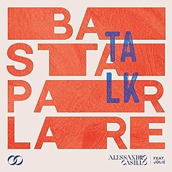 Basta Parlare (Talk)