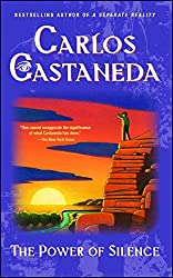 The Power of Silence: Further Lessons of don Juan: Carlos Castaneda