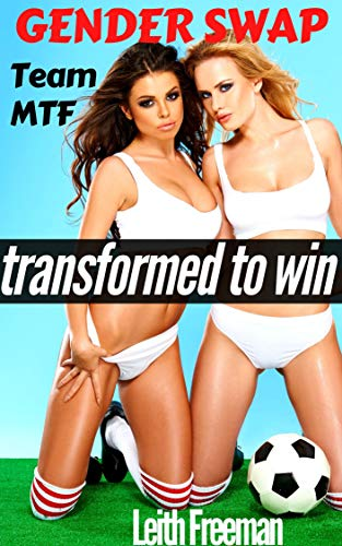 Gender Swap Harem: Transformed to Win (The Soccer Game): First Time Feminization, MTF, Sports Romance (English Edition)