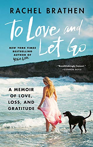To Love and Let Go: A Memoir of Love, Loss, and Gratitude from Yoga Girl
