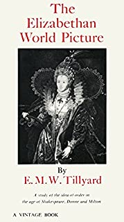 The Elizabethan World Picture: A Study of the Idea of Order in the Age of Shakespeare, Donne and Milton